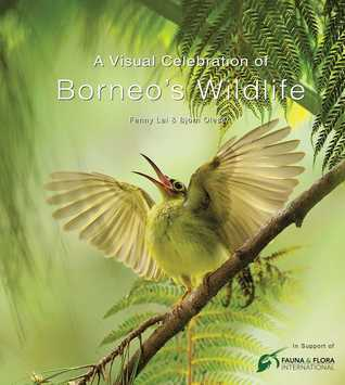 A Visual Celebration of Borneo's Wildlife: [All Royalties Donated to Fauna  Flora International]