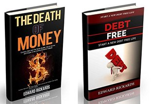 The Death of Money: How to Survive in Economic Collapse and to Start a New Debt Free Life (dollar collapse, prepping, death of dollar, debt free, how to ... how to make money online, shtf Book 1)