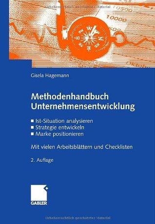 Methodenhandbuch Unternehmensentwicklung: Ist-Situation analysieren, Strategie entwickeln, Marke positionieren. Mit vielen Arbeitsblättern und Checklisten