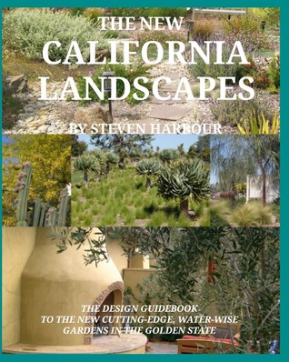 The New California Landscapes: The Design Guidebook to the New Cutting-Edge, Water-Wise Gardens in the Golden State