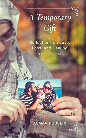 A temporary gift reflections on love loss and healing by asmaa a temporary gift reflections on love loss and healing by asmaa hussein negle Gallery