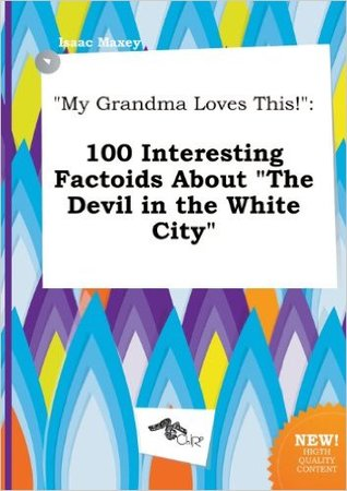 My Grandma Loves This!: 100 Interesting Factoids about the Devil in the White City