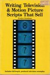 Writing Television and Motion Picture Scripts That Sell