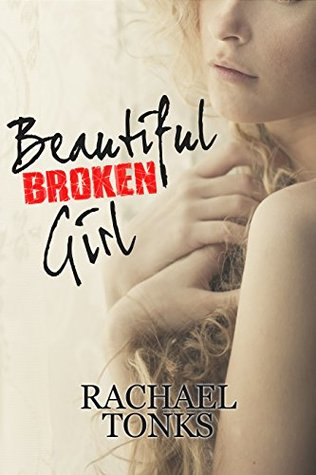 Beautiful Broken Girl (Broken Girl #1) by Rachael Tonks