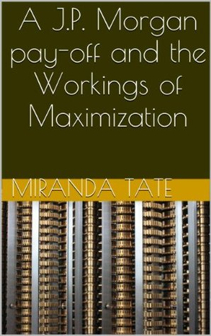 A J.P. Morgan pay-off and the Workings of Maximization (Econ 110)