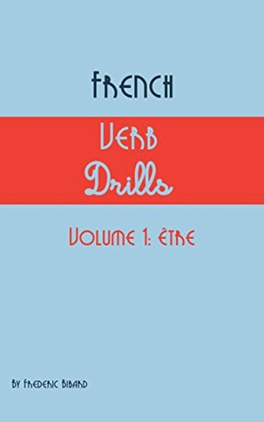 French Verb Drills Featuring the verb être: Master the French verb être (to be)---with no memorization! (French Verb Conjugation t. 1)
