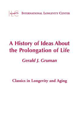 A History of Ideas about the Prolongation of Life a History of Ideas about the Prolongation of Life