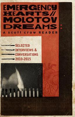 Emergency Hearts, Molotov Dreams: A Scott Crow Reader: Selected Interviews & Conversations, 2010 2015