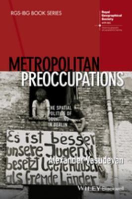 Metropolitan Preoccupations: The Spatial Politics of Squatting in Berlin