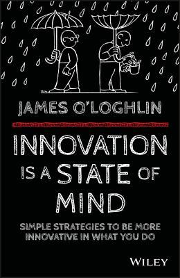 Innovation Is a State of Mind by O'Loghlin