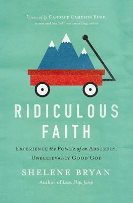 ridiculous-faith-experience-the-power-of-an-absurdly-unbelievably-good-god