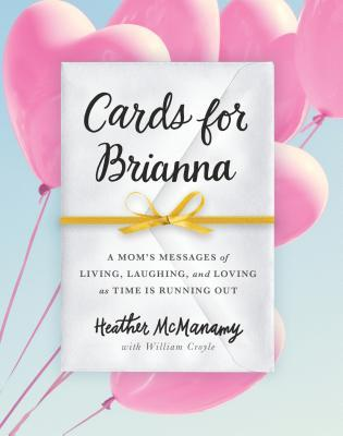 Cards for Brianna: A Lifetime of Lessons and Love from a Dying Mother to Her Daughter