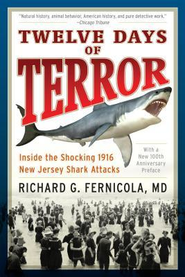 Twelve Days of Terror: A Definitive Investigation of the 1916 New Jersey Shark Attacks Reissue