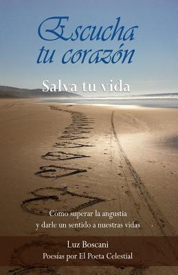 Escucha Tu Corazon, Salva Tu Vida.: Como Superar La Angustia y Darle Un Sentido a Nuestras Vidas.