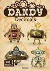 Dandy Decimals: Add, Subtract, Multiply, and Divide
