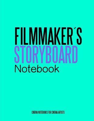 Filmmakers Storyboard Notebook: Cinema Notebooks for Cinema Artists