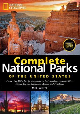 National Geographic Complete National Parks of the United States: Featuring 400+ Parks, Monuments, Battlefields, Historic Sites, Scenic Trails, Recreation Areas, and Seashores