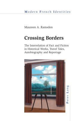 Crossing Borders: The Interrelation of Fact and Fiction in Historical Works, Travel Tales, Autobiography and Reportage