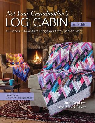 Not Your Grandmothers Log Cabin 40 Projects New Quilts Design