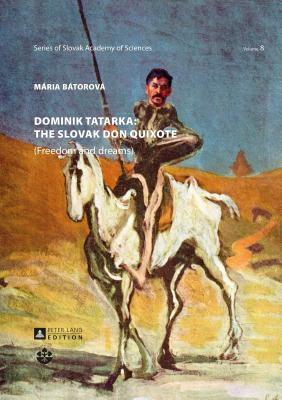Dominik Tatarka: The Slovak Don Quixote: