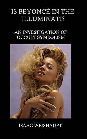 IS BEYONCÉ IN THE ILLUMINATI? AN INVESTIGATION OF OCCULT SYMBOLISM