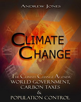 Climate Change: The Climate Change Agenda - World Government, Carbon Taxes & Population Control