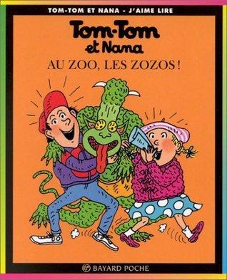 Au zoo, les zozos ! (Tom-Tom et Nana #24)