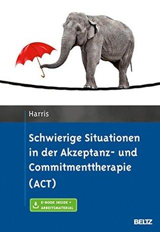 Schwierige Situationen in der Akzeptanz- und Commitmenttherapie (ACT): Mit Arbeitsmaterial