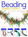 Beading: Techniques and Projects to Build a Lifelong Passion for Beginners Up (Learn It. Love It.)