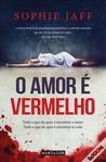 O Amor é Vermelho by Sophie Jaff