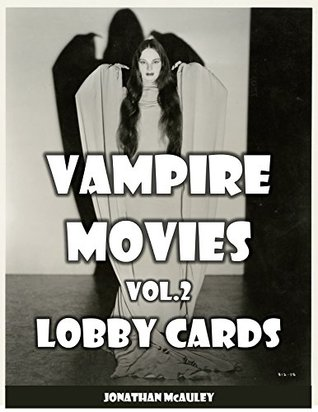 VAMPIRE MOVIES, VOLUME 2: LOBBY CARDS & MOVIE STILLS: A Collection Of Vampire Movie Lobby Cards And Movie Stills From Around The World (HORROR MOVIE POSTERS Book 4)