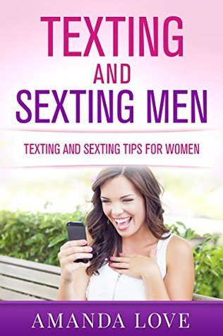 TEXTING AND SEXTING FOR WOMEN: ROMANCE AND LOVE AT YOUR FINGERTIPS (TEXTING AND SEXTING BEST SEX SERIES Book 1)