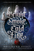 Bright Smoke, Cold Fire (Br...