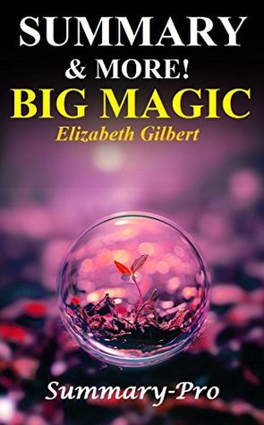 Summary of Big Magic: Book By Elizabeth Gilbert -- A Full Summary & More! -- Creative Living Beyond Fear (Big Magic: A Full Summary -- Creative Living ... Book, Audiobook, Paperback, Summary, Audio)