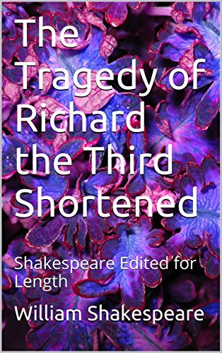 The Tragedy of Richard the Third Shortened: Shakespeare Edited for Length