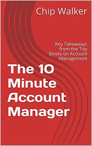 The 10 Minute Account Manager: Key Takeaways from the Top Books on Account Management