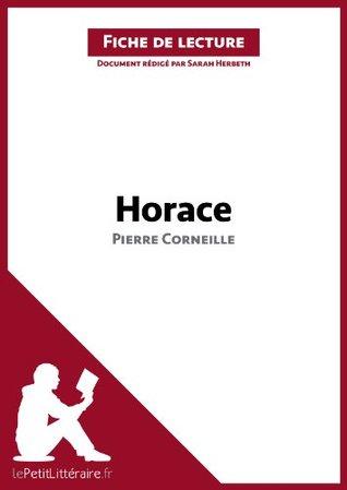 Horace de Pierre Corneille (Fiche de lecture): Résumé complet et analyse détaillée de l'oeuvre
