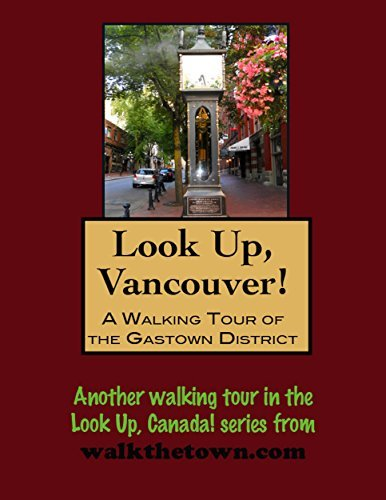 A Walking Tour of Vancouver, British Columbia - Gastown District