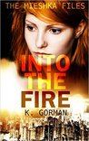 Into the Fire (The Mieshka Files, #1)