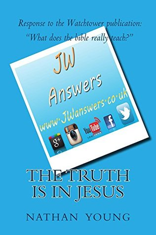 """Response to the Watchtower Publication """"What does the bible really teach"""""""