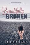 Beautifully Broken by Laura    Lee