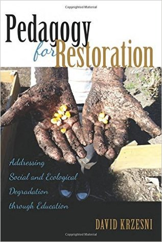 Pedagogy for Restoration; Addressing Social and Ecological Degradation through Education