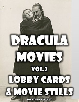 DRACULA MOVIES, VOLUME 2: LOBBY CARDS & MOVIE STILLS: A Collection Of Dracula Movie Lobby Cards And Movie Stills From Around The World
