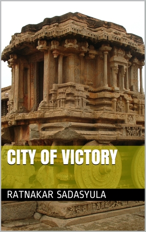 city of victory the rise and fall of vijayanagara by ratnakar sadasyula