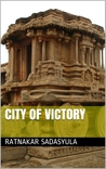 City of Victory by Ratnakar Sadasyula