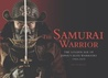 The Samurai Warrior: The Golden Age of Japan's Elite Warriors 1560–1615
