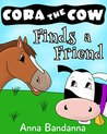 Cora the Cow Finds a Friend: A Farm Tale About Finding Friendship (Cora the Cow Early Reader Bedtime Story Books Book 2)