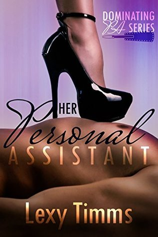 Her Personal Assistant (Dominating PA #1) by Lexy Timms