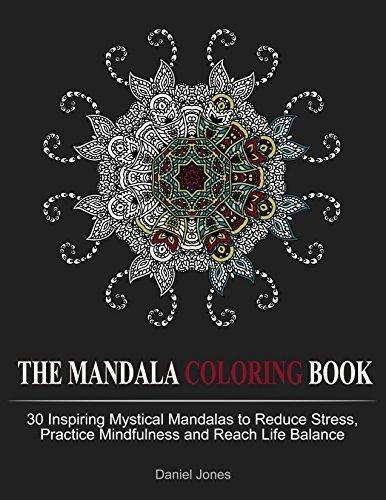 The Mandala Coloring Book: 30 Inspiring Mystical Mandalas to Reduce Stress, Practice Mindfulness and Reach Life Balance