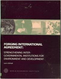 Forging International Agreement: Strengthening Inter-Governmental Institutions for Environment and Development